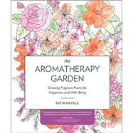 The Aromatherapy Garden by Keville, Kathi, 9781604695496