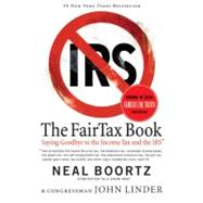 The FairTax Book: Saying Goodbye to the Income Tax And the IRS by Boortz, Neal, 9780060875497