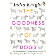 The Goodness of Dogs by Knight, India; Muir, Sally, 9780241975497