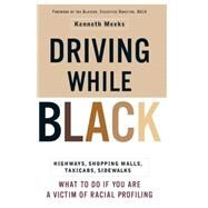 Driving While Black : Highways, Shopping Malls, Taxi Cabs, Sidewalks: How to Fight Back If You Are a Victim of Racial Profiling by MEEKS, KENNETH, 9780767905497