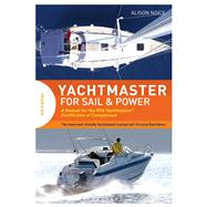 Yachtmaster for Sail and Power A Manual for the RYA Yachtmaster® Certificates of Competence by Noice, Alison, 9781472925497
