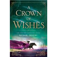 A Crown of Wishes by Chokshi, Roshani, 9781250085498