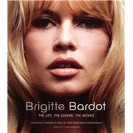 Brigitte Bardot The Life, the Legend, the Movies by Vincendeau, Ginette, 9781780975498
