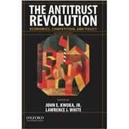 The Antitrust Revolution Economics, Competition, and Policy by Kwoka, John E.; White, Lawrence J., 9780199315499