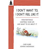 I Don't Want to, I Don't Feel Like It : How Resistance Controls Your Life and What to Do about It by Unknown, 9780961475499