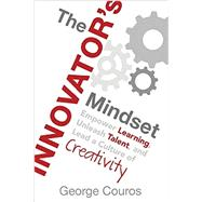 The Innovator's Mindset: Empower Learning, Unleash Talent, and Lead a Culture of Creativity by Couros, George, 9780986155499