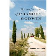 The Confessions of Frances Godwin by Hellenga, Robert, 9781620405499