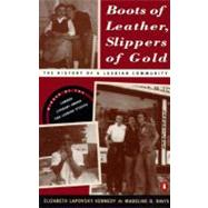 Boots of Leather, Slippers of Gold : The History of a Lesbian Community by Kennedy, Elizabeth (Author); Davis, Madeline (Author), 9780140235500