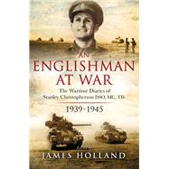 An Englishman at War: The Wartime Diaries of Stanley Christopherson DSO MC TD 1939-45 by Holland, James, 9780593075500
