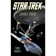 Star Trek: The Original Series: Savage Trade by Daniel, Tony, 9781476765501