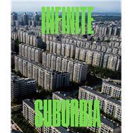 Infinite Suburbia by Berger, Alan M.; Kotkin, Joel; Guzman, Celina Balderas (CON), 9781616895501