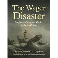 The Wager Disaster by Layman, C. H.; H.R.H. the Duke of Edinburgh, 9781910065501