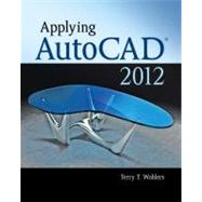 Applying AutoCAD &#174; 2012 by Wohlers, Terry, 9780073375502