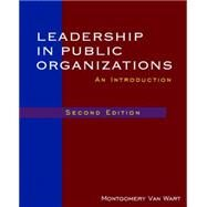 Leadership in Public Organizations: An Introduction by Van Wart; Montgomery, 9780765625502