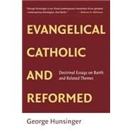 Evangelical, Catholic, and Reformed: Essays on Barth and Other Themes by Hunsinger, George, 9780802865502