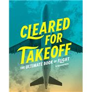 Cleared for Takeoff by White, Rowland, 9781452135502