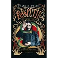 Rasputin A Short Life by Welch, Frances, 9781476755502
