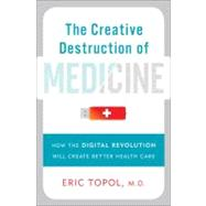 The Creative Destruction of Medicine by Topol, Eric, 9780465025503