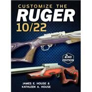 Customize the Ruger 10/22 by House, James E.; House, Kathleen A., 9781440245503