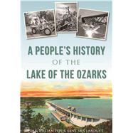 A People's History of the Lake of the Ozarks by Peek, Dan William; Van Landuyt, Kent, 9781467135504