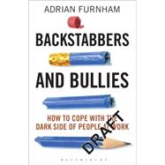 Backstabbers and Bullies How to Cope with the Dark Side of People at Work by Furnham, Adrian, 9781472915504