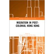 Migration in Post-Colonial Hong Kong by Choi; Susanne Y.P., 9781138205505