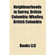 Neighbourhoods in Surrey, British Columbi : Whalley, British Columbia by , 9781156335505