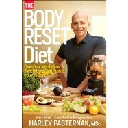 The Body Reset Diet Power Your Metabolism, Blast Fat, and Shed Pounds in Just 15 Days by Pasternak, Harley, M.Sc., 9781609615505