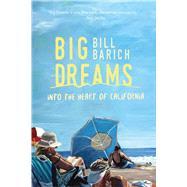 Big Dreams by Barich, Bill, 9781634505505