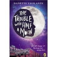 The Trouble With Half a Moon by Vigilante, Danette, 9780147515506