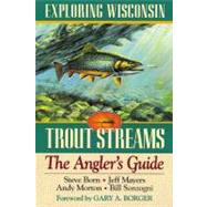 Exploring Wisconsin Trout Streams : The Angler's Guide by BORN STEVE, 9780299155506