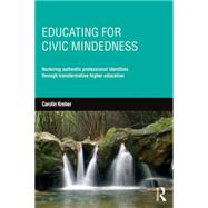 Educating for civic-mindedness: Nurturing authentic professional identities through transformative higher education by Kreber; Carolin, 9780415735506
