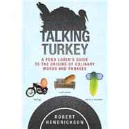 Talking Turkey: A Food Lover's Guide to the Origins of Culinary Words and Phrases by Hendrickson, Robert, 9781626365506