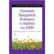 Classroom Management Techniques for Students with ADHD by Pierangelo, Roger; Giuliani, George, 9781632205506