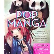 Pop Manga: How to Draw the Coolest, Cutest Characters, Animals, Mascots, and More by D'errico, Camilla; Martin, Stephen W., 9780307985507