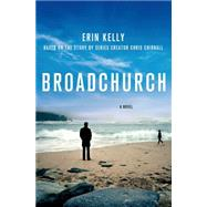 Broadchurch A Novel by Kelly, Erin; Chibnall, Chris, 9781250055507