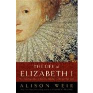The Life of Elizabeth I by WEIR, ALISON, 9780345425508