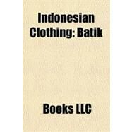 Indonesian Clothing : Batik by , 9781156305508