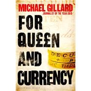 For Queen and Currency Audacious fraud, greed and gambling at Buckingham Palace by Gillard, Michael, 9781448215508