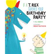 If a T. Rex Crashes Your Birthday Party by Esbaum, Jill; Tolstikova, Dasha, 9781454915508