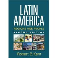 Latin America, Second Edition Regions and People by Kent, Robert B., 9781462525508