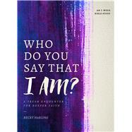 Who Do You Say that I AM? A Fresh Encounter for Deeper Faith by Harling, Becky, 9780802415509