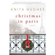 Christmas in Paris A Novel by Hughes, Anita, 9781250105509