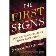 The First Signs Unlocking the Mysteries of the World's Oldest Symbols by von Petzinger, Genevieve, 9781476785509
