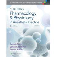 Stoelting's Pharmacology & Physiology in Anesthetic Practice by Flood, Pamela; Rathmell, James P.; Shafer, Steven, 9781605475509
