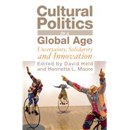 Cultural Politics in a Global Age Uncertainty, Solidarity, and Innovation by Moore, Henrietta L.; Held, David, 9781851685509