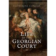 Life in the Georgian Court by Curzon, Catherine, 9781473845510