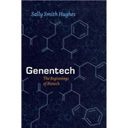 Genentech: The Beginnings of Biotech by Hughes, Sally Smith, 9780226045511