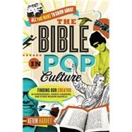 All You Want to Know About the Bible in Pop Culture by Harvey, Kevin, 9780718005511