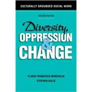 Diversity, Oppression, and Change, Second Edition Culturally Grounded Social Work by Marsiglia, Flavio Francisco; Kulis, Stephen, 9780190615512